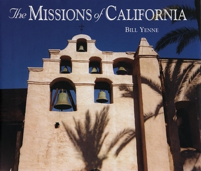 The Missions of California - Yenne, Bill