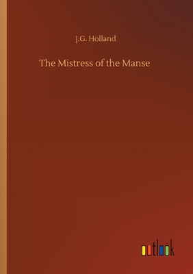 The Mistress of the Manse - Holland, Josiah Gilbert
