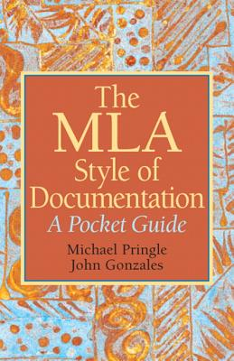 The MLA Style of Documentation: A Pocket Guide - Pringle, Mike, and Gonzales, John
