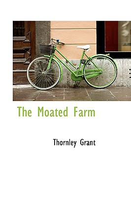 The Moated Farm - Grant, Thornley