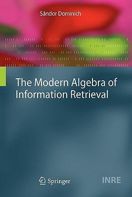 The Modern Algebra of Information Retrieval - Dominich, Sandor