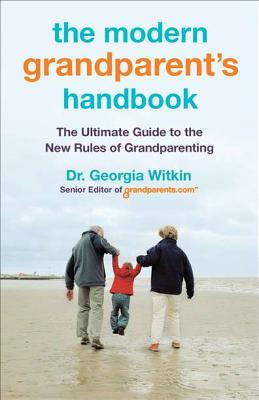 The Modern Grandparent's Handbook: The Ultimate Guide to the New Rules of Grandparenting - Witkin, Georgia, Dr.