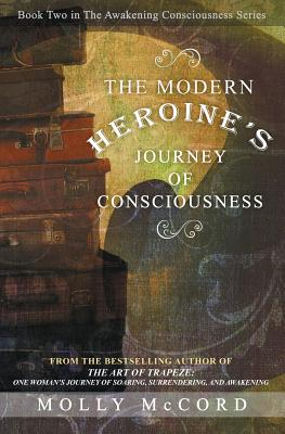 The Modern Heroine's Journey of Consciousness - McCord, Molly