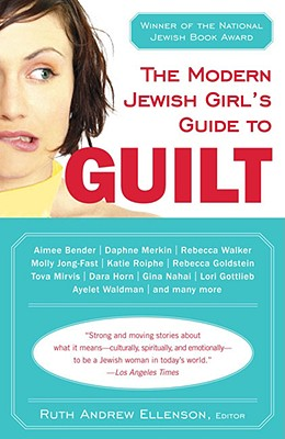 The Modern Jewish Girl's Guide to Guilt - Ellenson, Ruth Andrew (Editor)