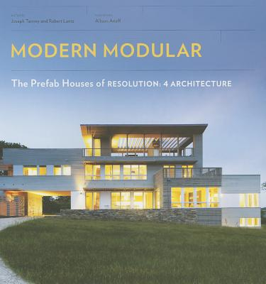 The Modern Modular: Prefab Houses of Resolution: 4 Architecture - Tanney, Joe, and Luntz, Robert