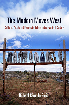 The Modern Moves West: California Artists and Democratic Culture in the Twentieth Century - Candida Smith, Richard