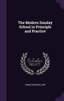 The Modern Sunday School in Principle and Practice - Cope, Henry Frederick