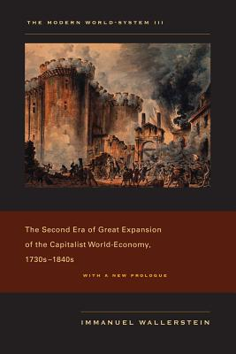 The Modern World-System III: The Second Era of Great Expansion of the Capitalist World-Economy, 1730s 1840s - Wallerstein, Immanuel