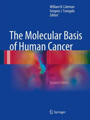 The Molecular Basis of Human Cancer - Coleman, William B (Editor), and Tsongalis, Gregory J (Editor)