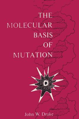 The Molecular Basis of Mutation - Drake, John W, and Sloan, Sam H (Introduction by)