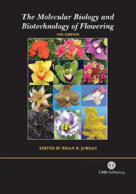The Molecular Biology and Biotechnology of Flowering - Jordan, Brian R (Editor)