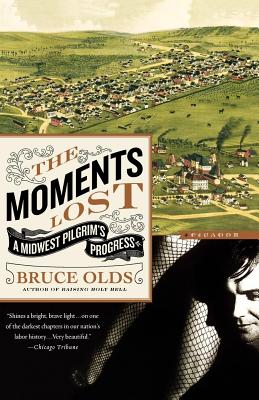 The Moments Lost: A Midwest Pilgrim's Progress - Olds, Bruce