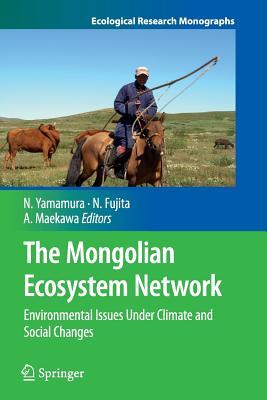 The Mongolian Ecosystem Network: Environmental Issues Under Climate and Social Changes - Yamamura, Norio (Editor), and Fujita, Noboru (Editor), and Maekawa, Ai (Editor)