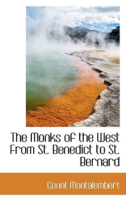The Monks of the West from St. Benedict to St. Bernard - Montalembert, Count