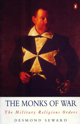The Monks of War: The Military Religious Orders - Seward, Deomond, and Seward, Desmond