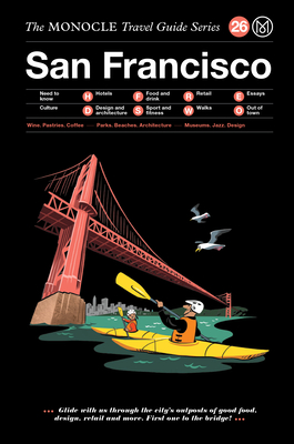 The Monocle Travel Guide to San Francisco: The Monocle Travel Guide Series - Brule, Tyler (Editor), and Tuck, Andrew (Editor)