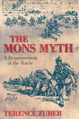 The Mons Myth: A Reassessment of the Battle - Zuber, Terence