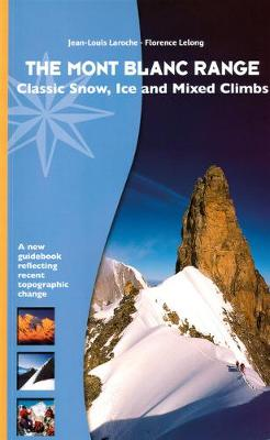The Mont Blanc Range - Classic Snow, Ice and Mixed Climbs: A New Guidebook Reflecting Climate Change - Laroche, Jean-Louis, and LeLong, Florence