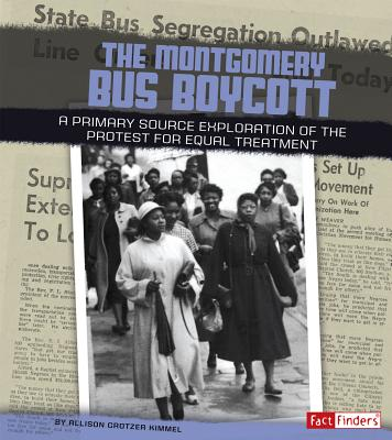 The Montgomery Bus Boycott: A Primary Source Exploration of the Protest for Equal Treatment - Kimmel, Allison Crotzer