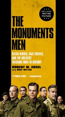 The Monuments Men: Allied Heroes, Nazi Thieves, and the Greatest Treasure Hunt in History - Edsel, Robert M