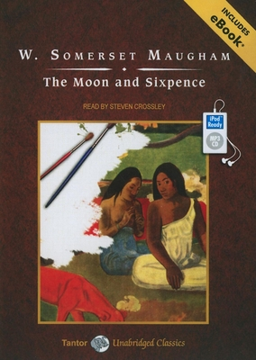 The Moon and Sixpence - Maugham, W Somerset, and Crossley, Steven (Read by)