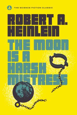 The Moon Is a Harsh Mistress - Heinlein, Robert A
