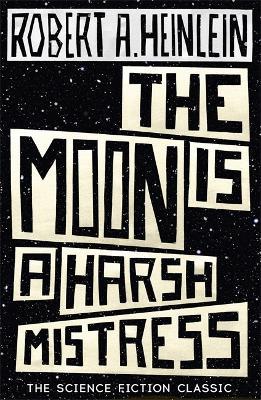 The Moon is a Harsh Mistress - Heinlein, Robert A.