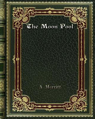The Moon Pool - Merritt, A