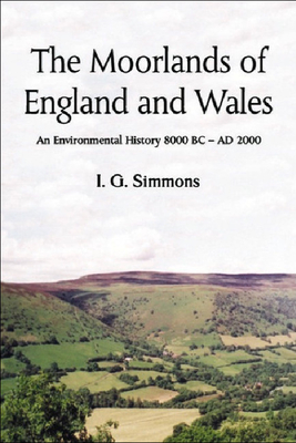 The Moorlands of England and Wales: An Environmental History, 8000 BC - Ad 2000 - Simmons, Ian, Professor