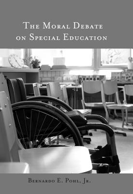 The Moral Debate on Special Education - Pohl, Bernardo E