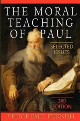 The Moral Teaching of Paul: Selected Issues, 3rd Edition - Furnish, Victor Paul