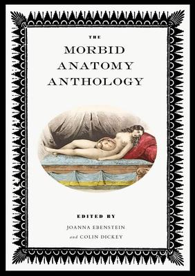 The Morbid Anatomy Anthology - Ebenstein, Joanna (Editor), and Dickey, Colin (Editor), and Ambrosio, Chiara (Text by)