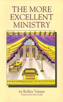 The More Excellent Ministry - Varner, Kelley, Dr.