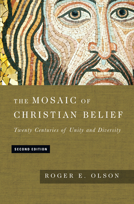 The Mosaic of Christian Belief: Twenty Centuries of Unity & Diversity - Olson, Roger E