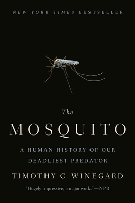 The Mosquito: A Human History of Our Deadliest Predator - Winegard, Timothy C