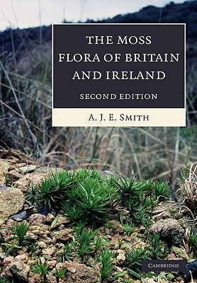 The Moss Flora of Britain and Ireland - Smith, A J E