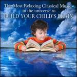 The Most Relaxing Music in the Universe to Build Your Child's Brain