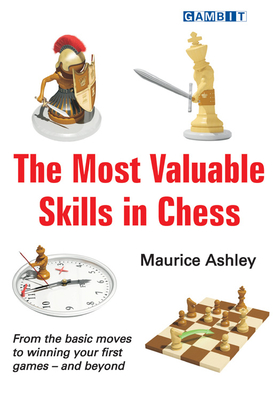 The Most Valuable Skills in Chess - Ashley, Maurice
