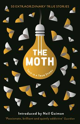 The Moth: This Is a True Story - Burns, Catherine, and Gaiman, Neil (Introduction by), and Moth, The