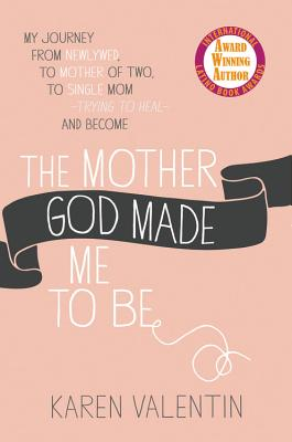 The Mother God Made Me to Be - Valentin, Karen