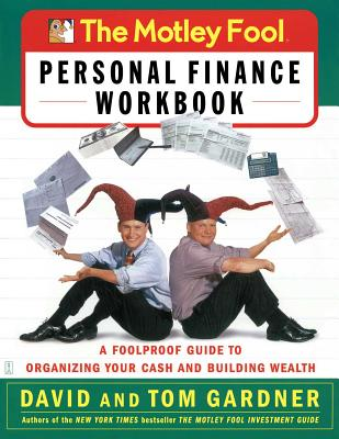 The Motley Fool Personal Finance Workbook: A Foolproof Guide to Organizing Your Cash and Building Wealth - Gardner, David, and Gardner, Tom