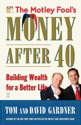 The Motley Fool's Money After 40: Building Wealth for a Better Life - Gardner, David, and Gardner, Tom