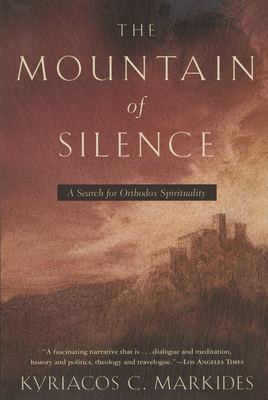 The Mountain of Silence: A Search for Orthodox Spirituality - Markides, Kyriacos C