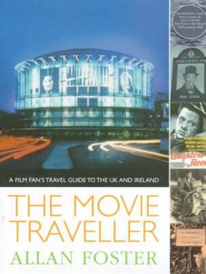 The Movie Traveller: A Film Fan's Travel Guide to the UK and Ireland - Foster, Allan