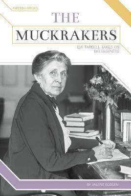 The Muckrakers: Ida Tarbell Takes on Big Business - Bodden, Valerie