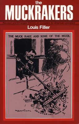 The Muckrakers: Revised and Enlarged Edition of Crusaders for American Liberalism - Filler, Louis