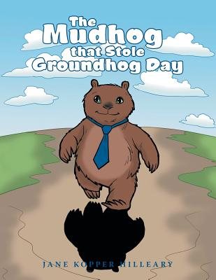 The Mudhog That Stole Groundhog Day - Hilleary, Jane Kopper