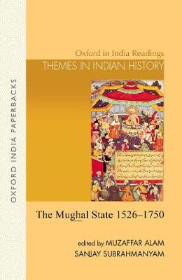 The Mughal State, 1526-1750 - Alam, Muzaffar (Editor), and Subrahmanyam, Sanjay (Editor)