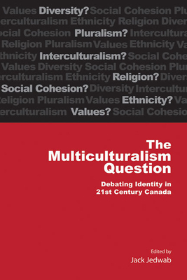 The Multiculturalism Question: Debating Identity in 21st Century Canada - Jedwab, Jack