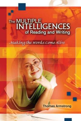 The Multiple Intelligences of Reading and Writing: Making the Words Come Alive - Armstrong, Thomas, Ph.D.